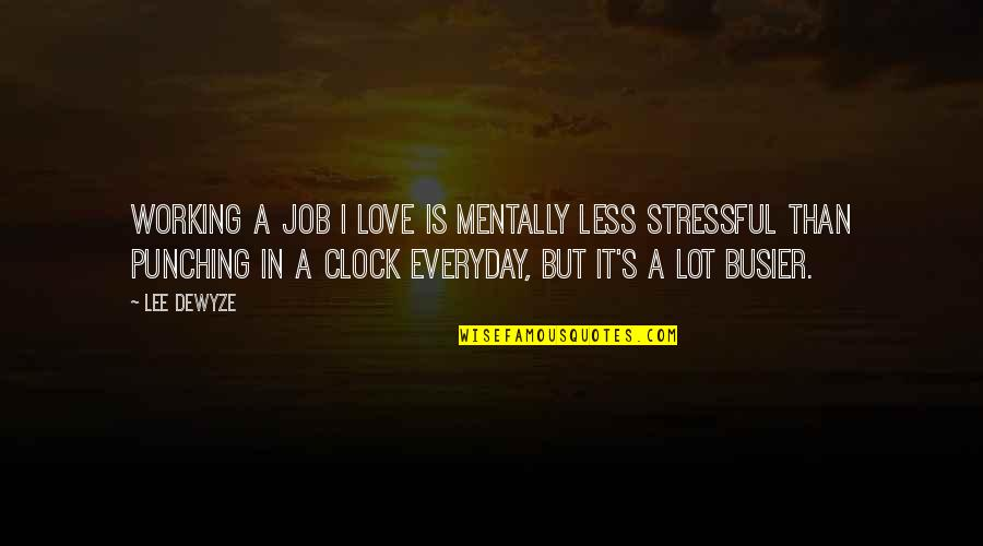1 O'clock Quotes By Lee DeWyze: Working a job I love is mentally less
