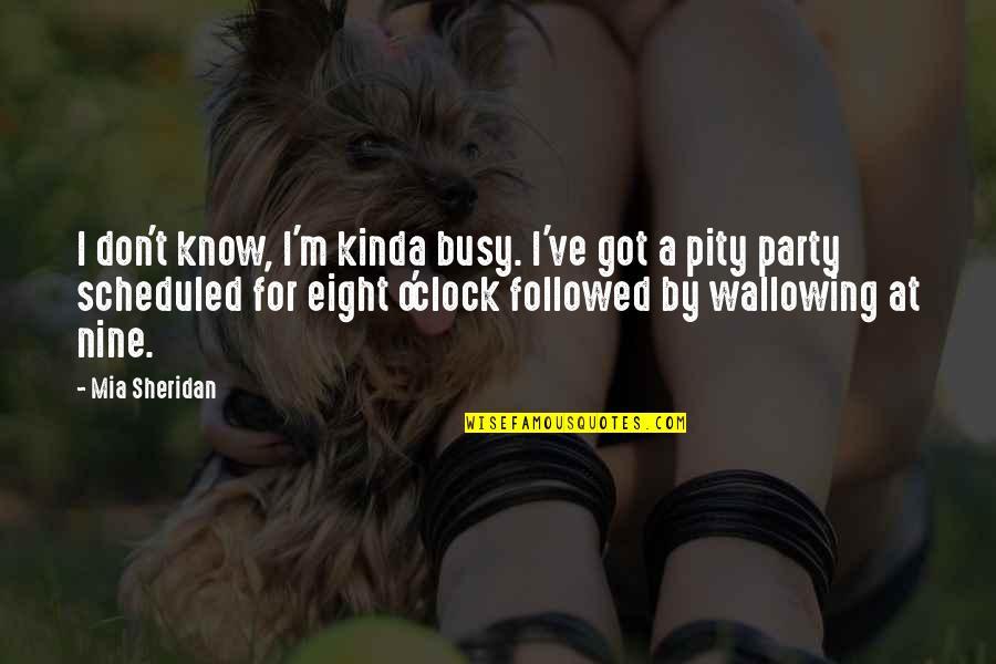 1 O'clock Quotes By Mia Sheridan: I don't know, I'm kinda busy. I've got