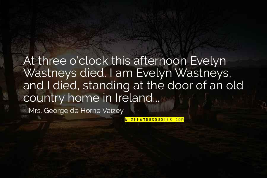 1 O'clock Quotes By Mrs. George De Horne Vaizey: At three o'clock this afternoon Evelyn Wastneys died.