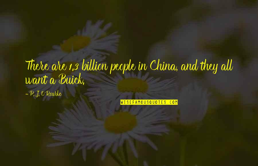 1 O'clock Quotes By P. J. O'Rourke: There are 1.3 billion people in China, and