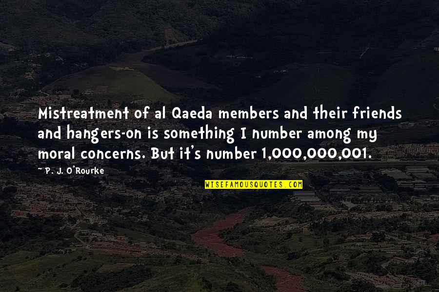 1 O'clock Quotes By P. J. O'Rourke: Mistreatment of al Qaeda members and their friends