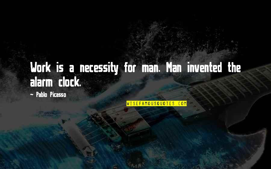 1 O'clock Quotes By Pablo Picasso: Work is a necessity for man. Man invented