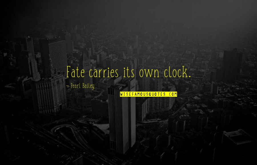 1 O'clock Quotes By Pearl Bailey: Fate carries its own clock.
