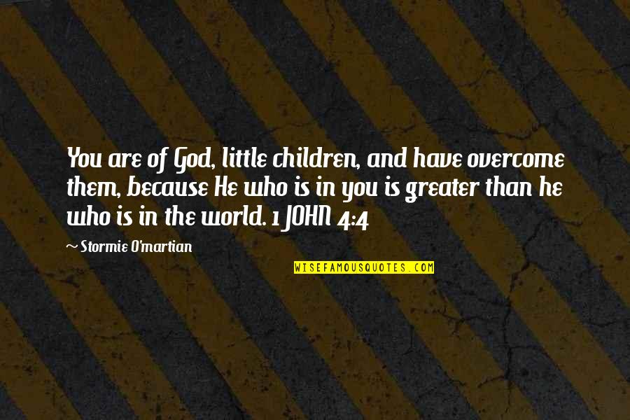 1 O'clock Quotes By Stormie O'martian: You are of God, little children, and have