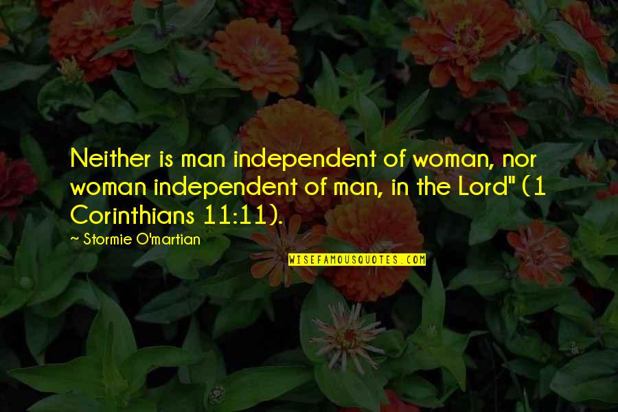 1 O'clock Quotes By Stormie O'martian: Neither is man independent of woman, nor woman