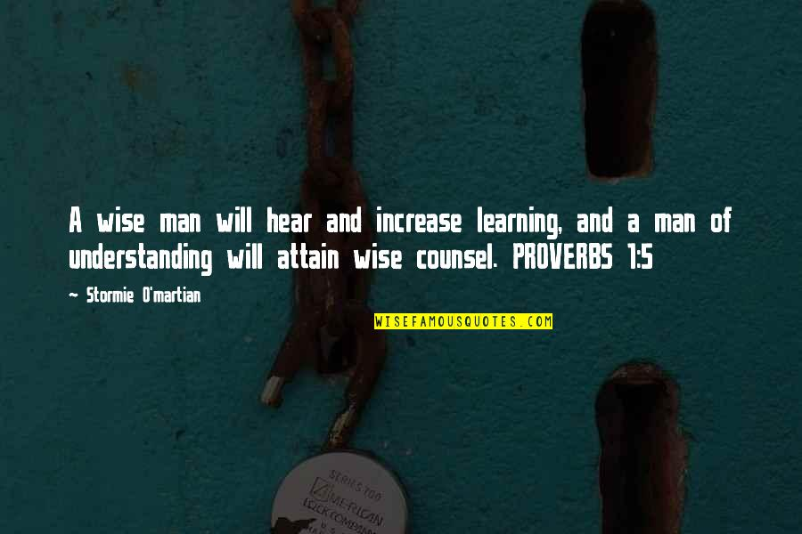 1 O'clock Quotes By Stormie O'martian: A wise man will hear and increase learning,