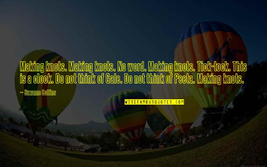 1 O'clock Quotes By Suzanne Collins: Making knots. Making knots. No word. Making knots.