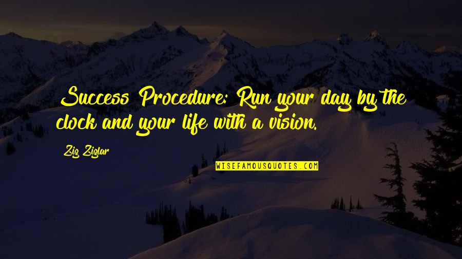 1 O'clock Quotes By Zig Ziglar: Success Procedure: Run your day by the clock