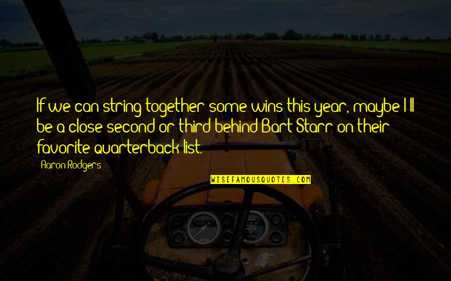 1 Year Together Quotes By Aaron Rodgers: If we can string together some wins this
