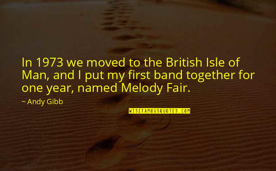 1 Year Together Quotes By Andy Gibb: In 1973 we moved to the British Isle
