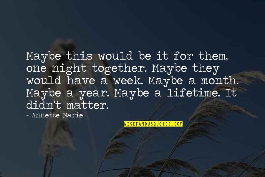 1 Year Together Quotes By Annette Marie: Maybe this would be it for them, one