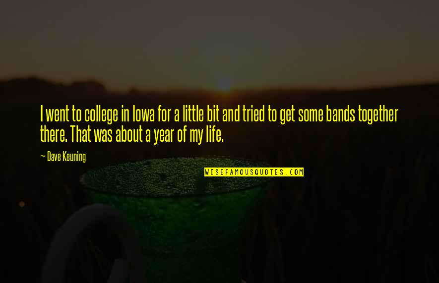 1 Year Together Quotes By Dave Keuning: I went to college in Iowa for a