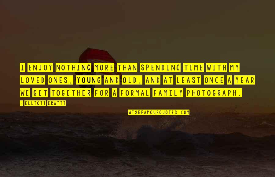 1 Year Together Quotes By Elliott Erwitt: I enjoy nothing more than spending time with