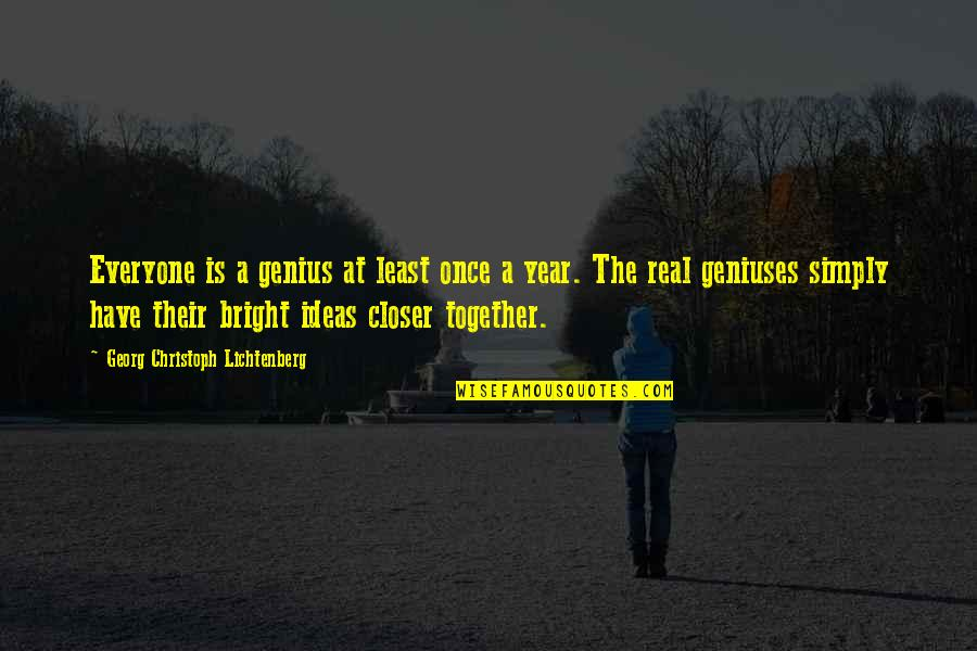 1 Year Together Quotes By Georg Christoph Lichtenberg: Everyone is a genius at least once a