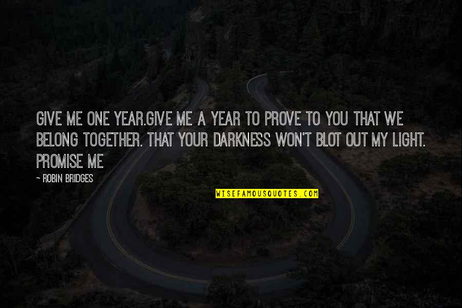 1 Year Together Quotes By Robin Bridges: Give me one year.Give me a year to
