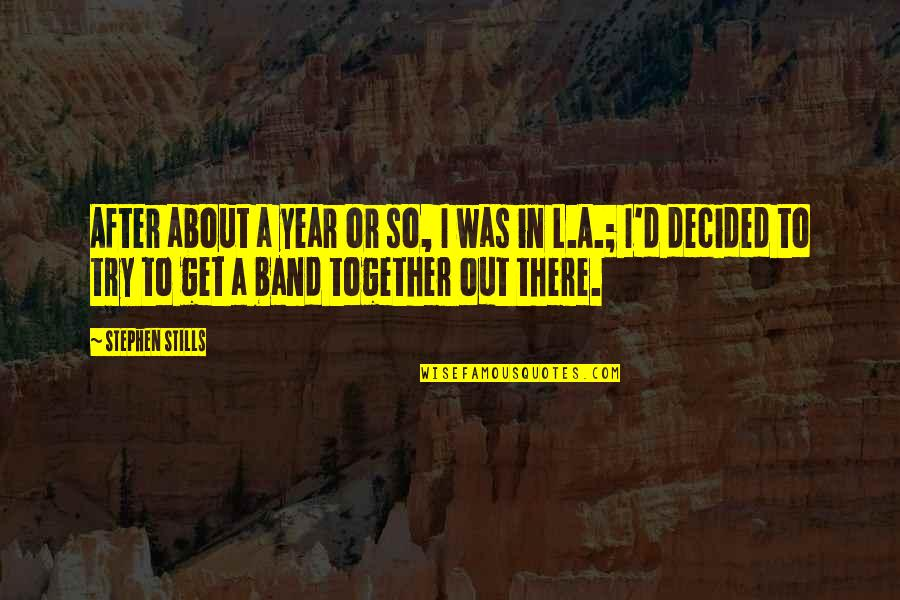 1 Year Together Quotes By Stephen Stills: After about a year or so, I was