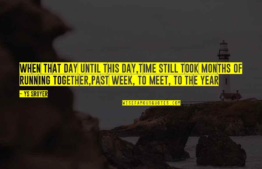 1 Year Together Quotes By Ys Sroyer: When that day until this day,time still took