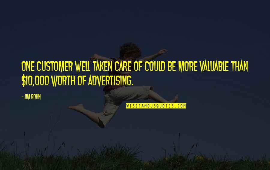 10 Most Valuable Quotes By Jim Rohn: One customer well taken care of could be