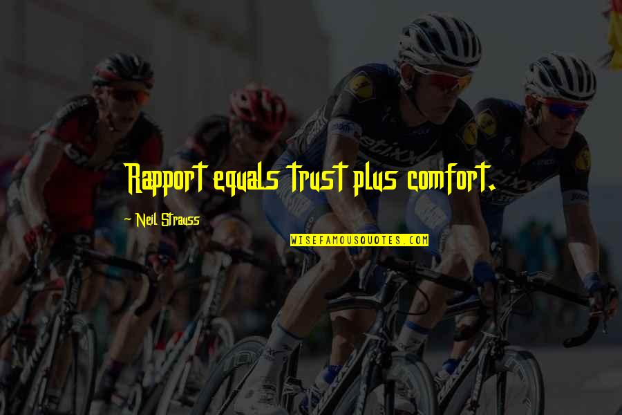 100 Years Birthday Quotes By Neil Strauss: Rapport equals trust plus comfort.