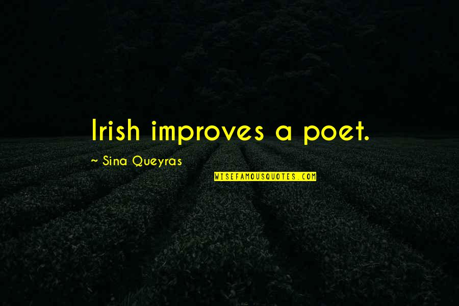 100 Years Birthday Quotes By Sina Queyras: Irish improves a poet.