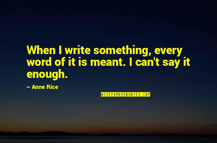 100th Birthday Funny Quotes By Anne Rice: When I write something, every word of it