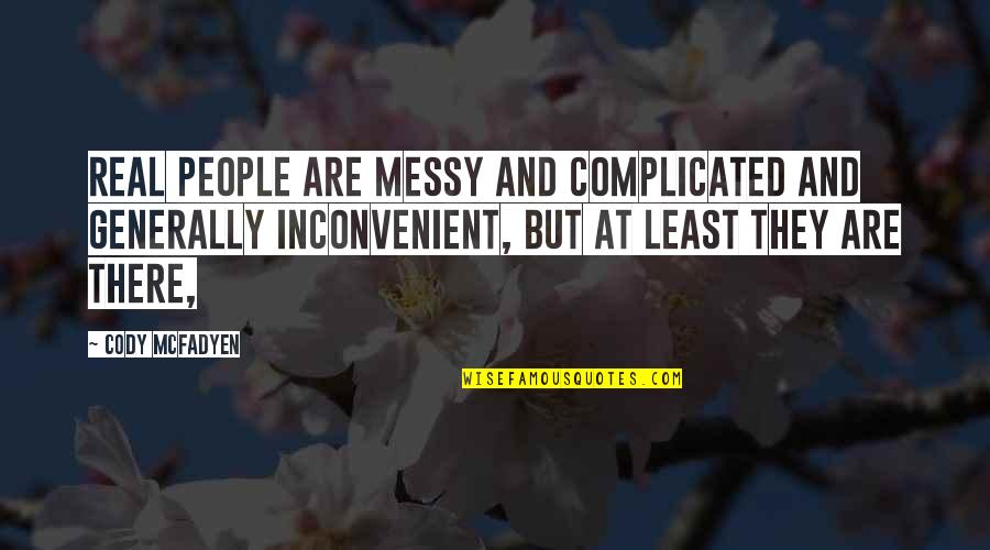 100th Birthday Funny Quotes By Cody McFadyen: Real people are messy and complicated and generally