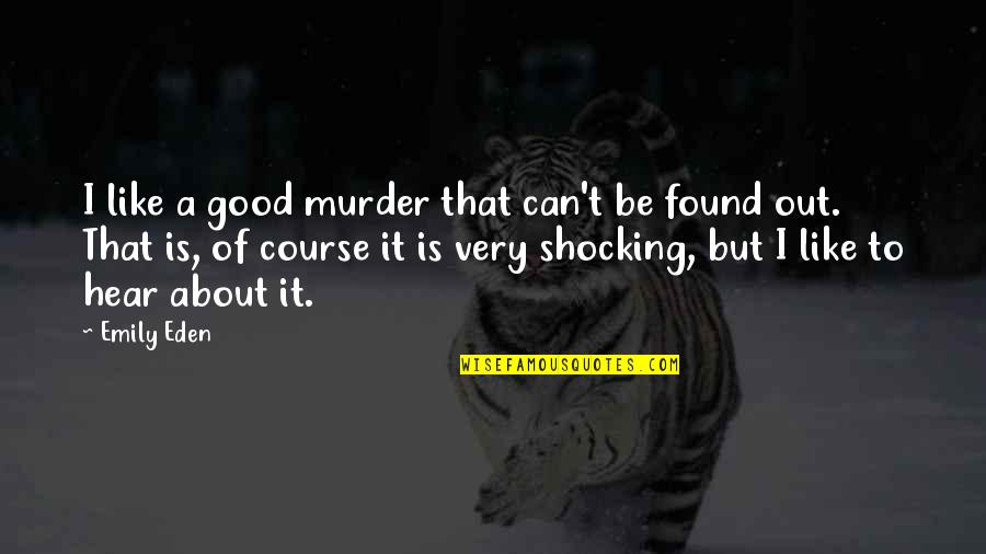 100th Birthday Funny Quotes By Emily Eden: I like a good murder that can't be