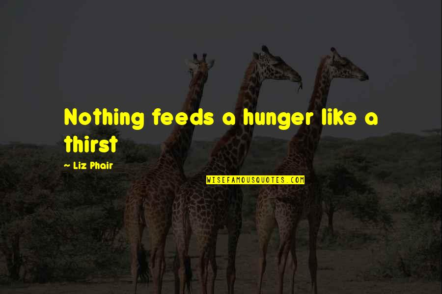 100th Birthday Funny Quotes By Liz Phair: Nothing feeds a hunger like a thirst