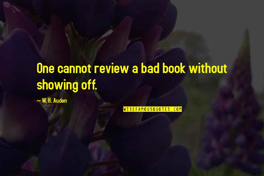 100th Birthday Funny Quotes By W. H. Auden: One cannot review a bad book without showing