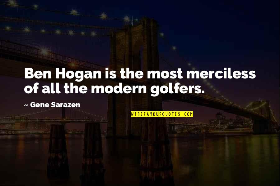 101 Dalmatian Quotes By Gene Sarazen: Ben Hogan is the most merciless of all