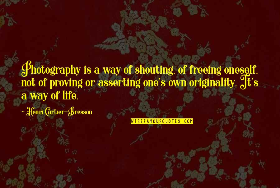 101 Dalmatian Quotes By Henri Cartier-Bresson: Photography is a way of shouting, of freeing