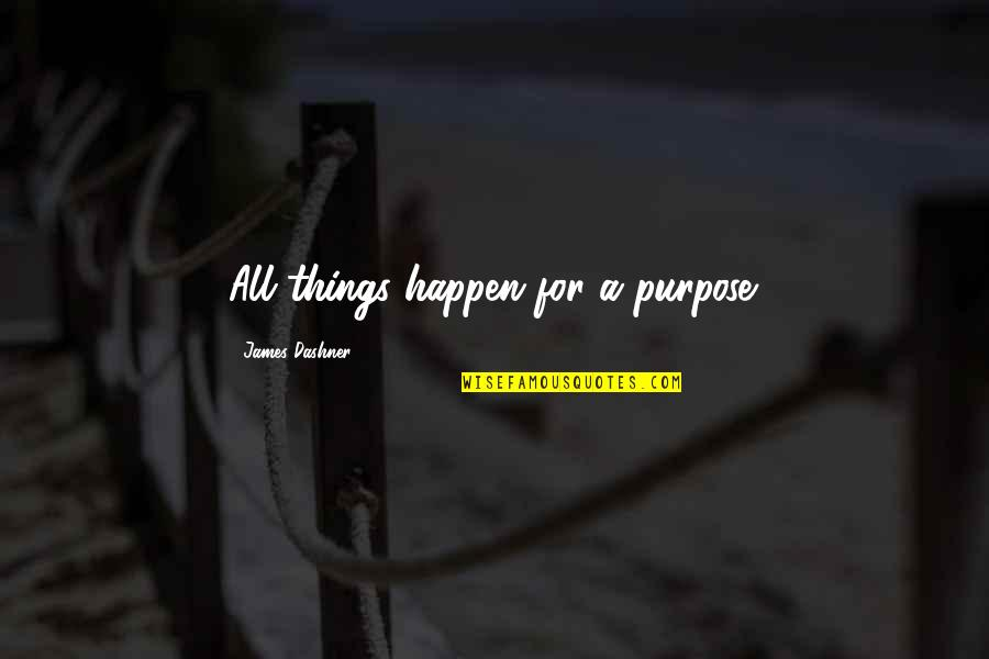 101 Dalmatian Quotes By James Dashner: All things happen for a purpose.