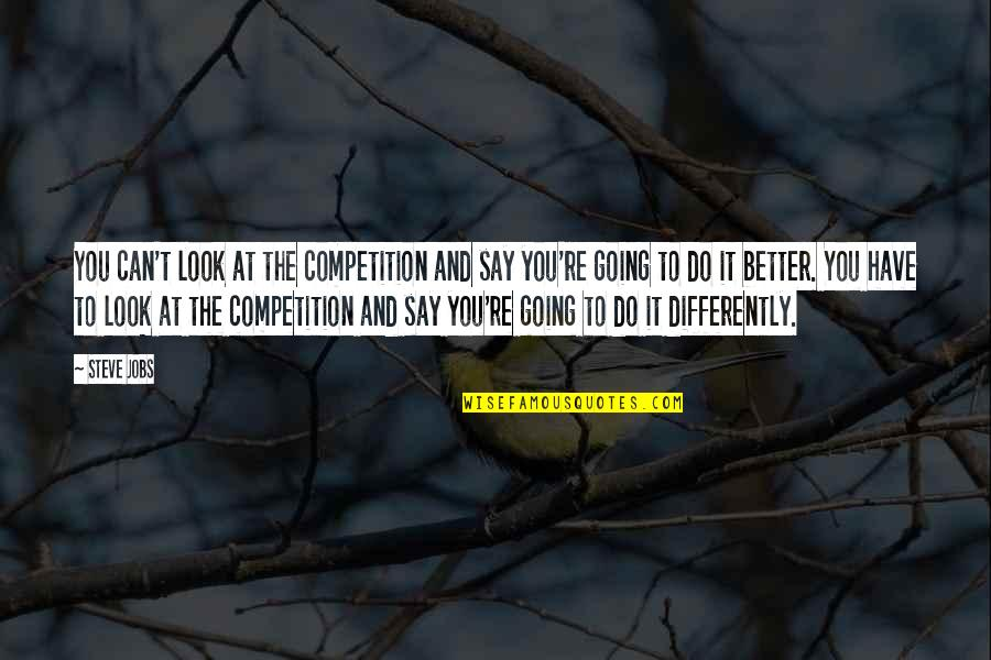 101 Dalmatian Quotes By Steve Jobs: You can't look at the competition and say