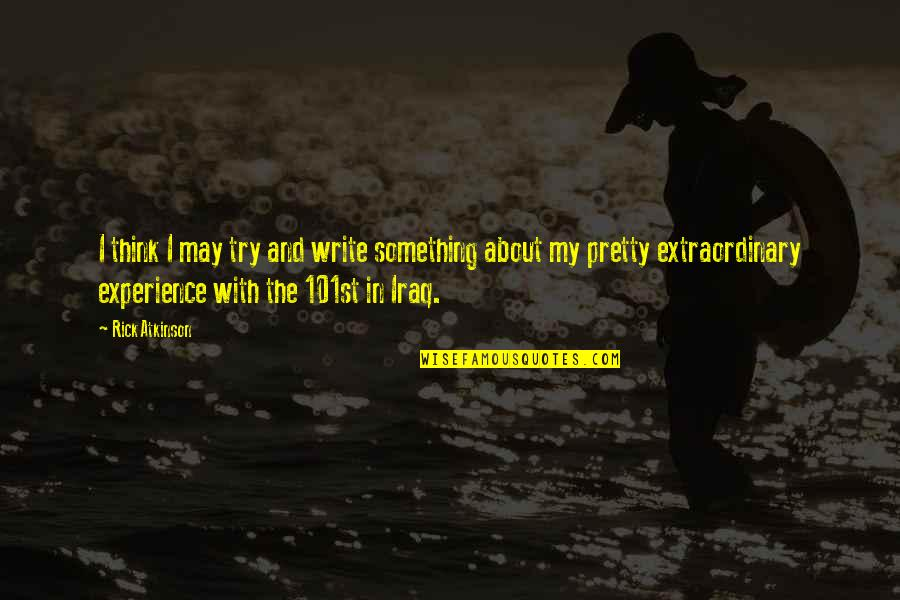 101st Quotes By Rick Atkinson: I think I may try and write something