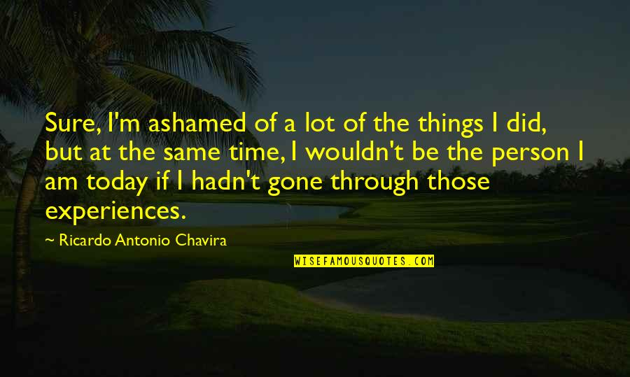 102 Birthday Quotes By Ricardo Antonio Chavira: Sure, I'm ashamed of a lot of the
