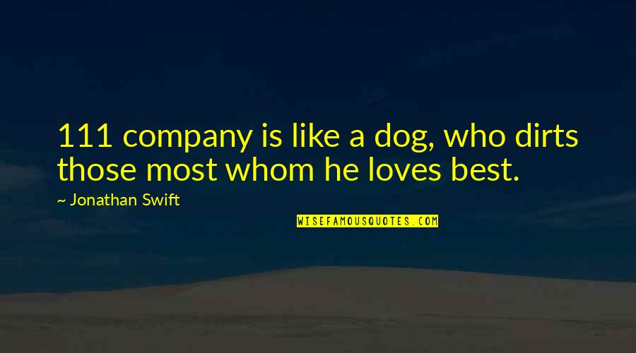 111 Love Quotes By Jonathan Swift: 111 company is like a dog, who dirts