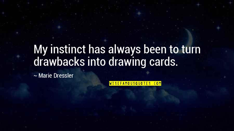 12 Best Dowager Countess Quotes By Marie Dressler: My instinct has always been to turn drawbacks