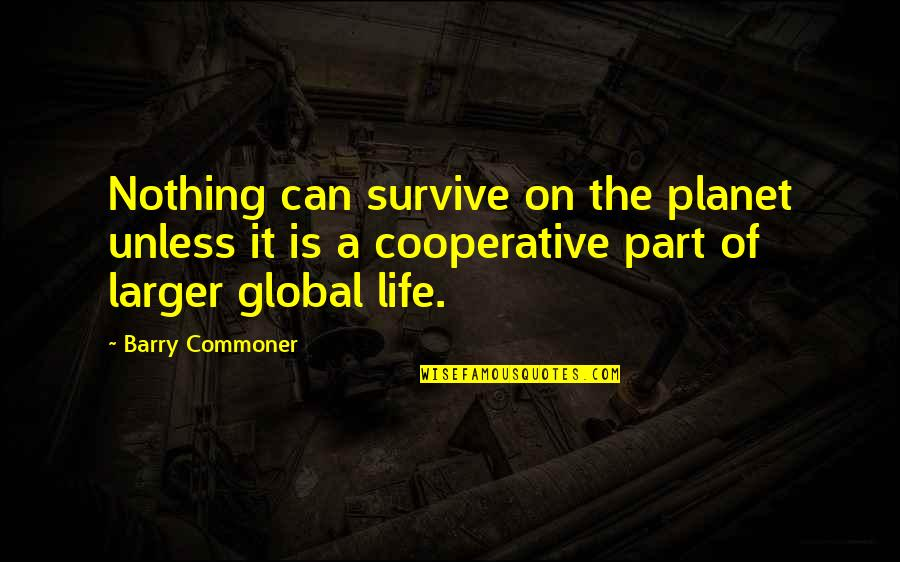 12 Grimmauld Place Quotes By Barry Commoner: Nothing can survive on the planet unless it