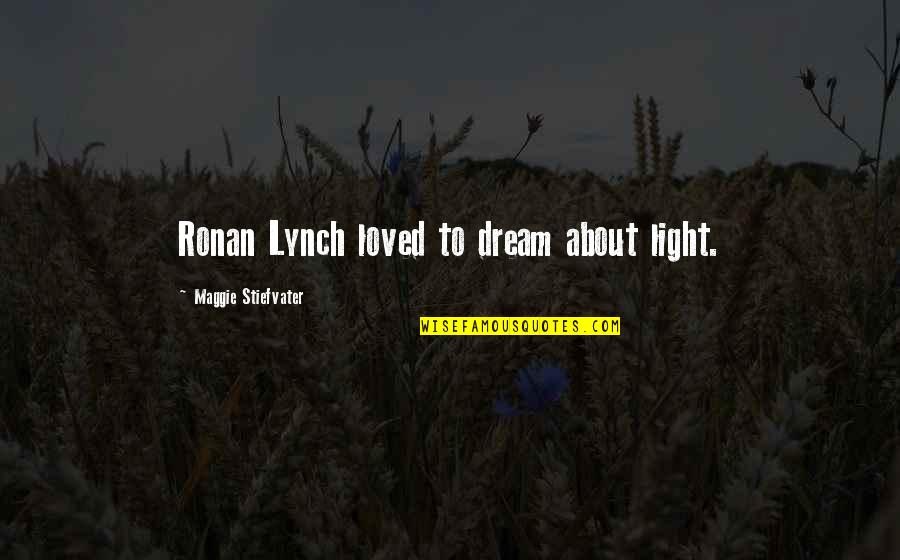 123greetings Love Quotes By Maggie Stiefvater: Ronan Lynch loved to dream about light.