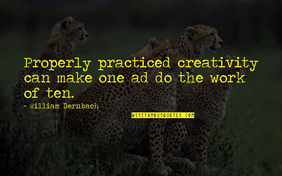 12th Wedding Anniversary Quotes By William Bernbach: Properly practiced creativity can make one ad do