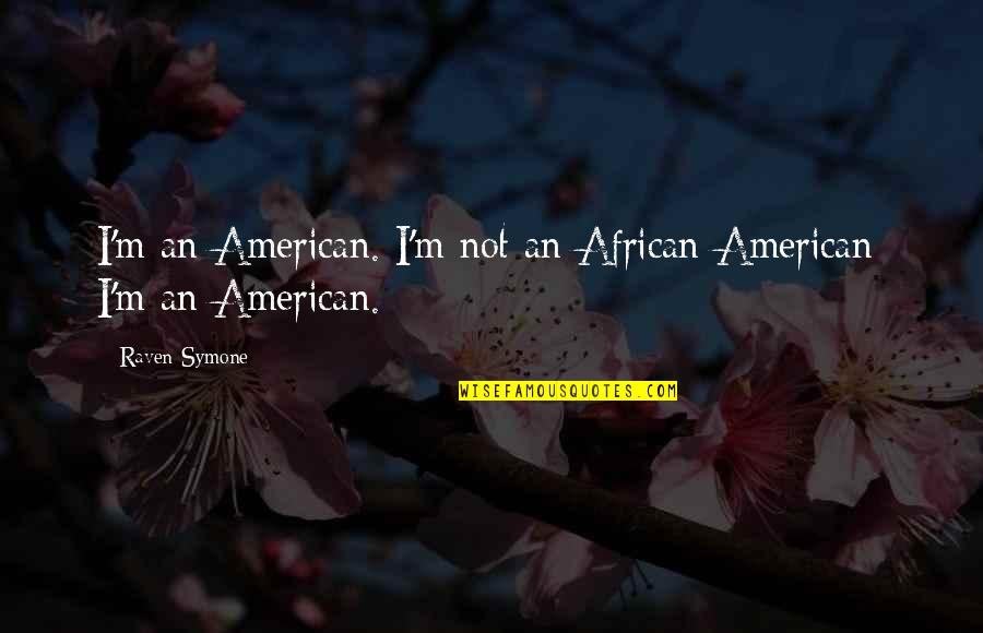 13 Rajab Mubarak Quotes By Raven-Symone: I'm an American. I'm not an African-American; I'm