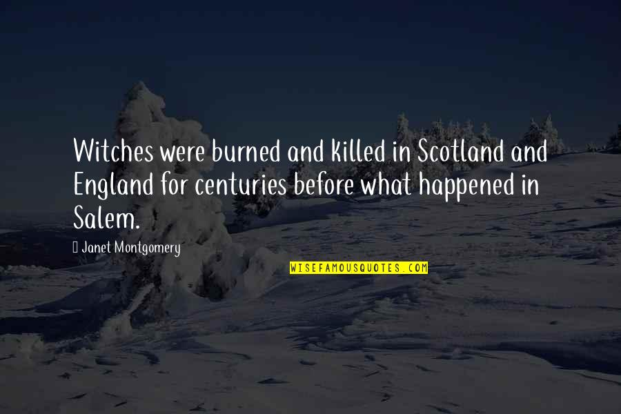 13 Year Anniversary Quotes By Janet Montgomery: Witches were burned and killed in Scotland and