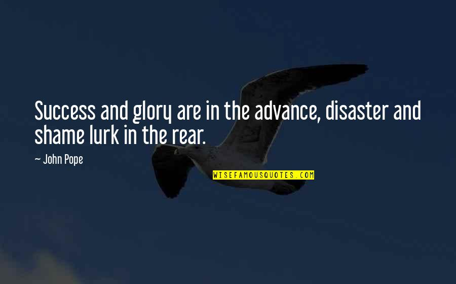 13 Year Anniversary Quotes By John Pope: Success and glory are in the advance, disaster