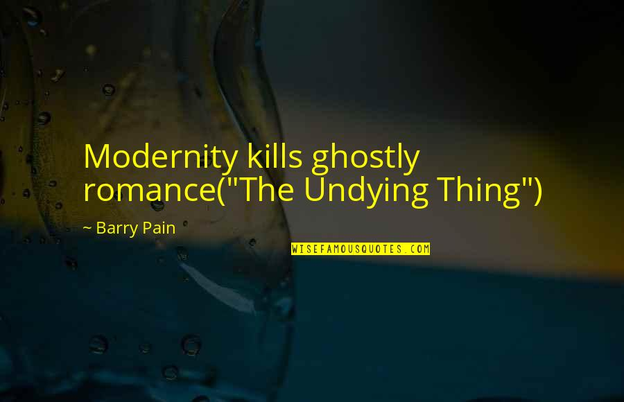 """14 Year Old Birthday Quotes By Barry Pain: Modernity kills ghostly romance(""""The Undying Thing"""")"""