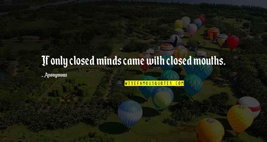140 Words Life Quotes By Anonymous: If only closed minds came with closed mouths.