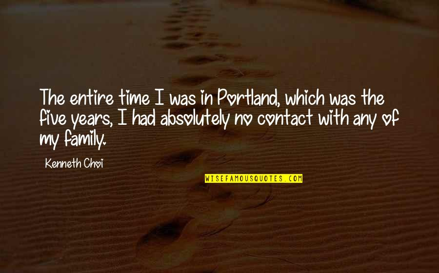 140 Words Life Quotes By Kenneth Choi: The entire time I was in Portland, which