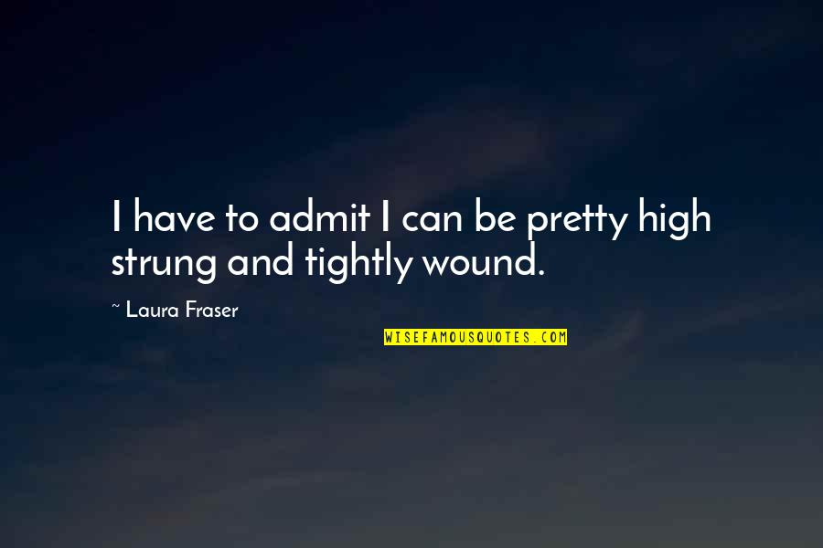 140 Words Life Quotes By Laura Fraser: I have to admit I can be pretty