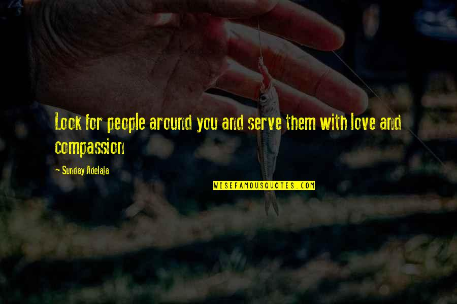 140 Words Life Quotes By Sunday Adelaja: Look for people around you and serve them