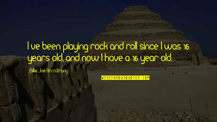 16 Years Old Quotes By Billie Joe Armstrong: I've been playing rock and roll since I