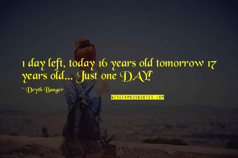 16 Years Old Quotes By Deyth Banger: 1 day left, today 16 years old tomorrow